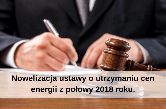 Nowelizacja ustawy o utrzymaniu cen energii z połowy 2018 roku