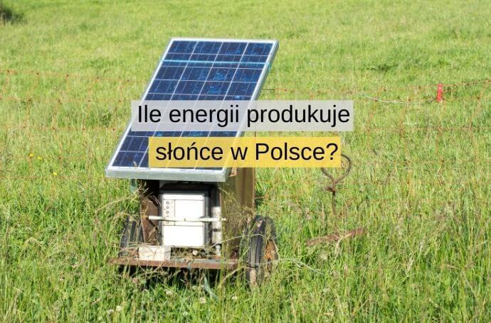 Ile energii produkuje słońce w Polsce?