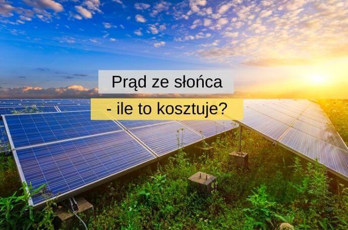 Prąd ze słońca — ile to kosztuje w Polsce?