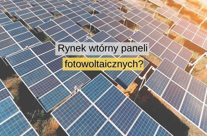Rynek wtórny paneli fotowoltaicznych – alternatywa dla nowych instalacji?
